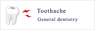 Toothache 			General dentistry