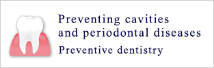 Preventing cavities and periodontal diseases Preventive dentistry